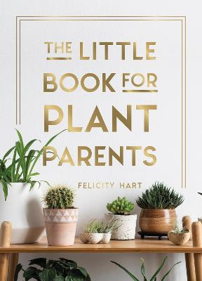 The Little Book for Plant Parents: Simple Tips to Help You Grow Your Own Urban Jungle book