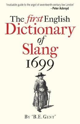 The First English Dictionary of Slang 1699 by B. E. Gent