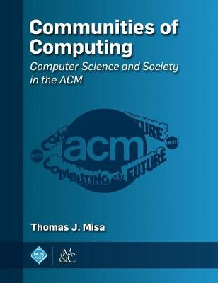 Communities of Computing by Thomas J. Misa
