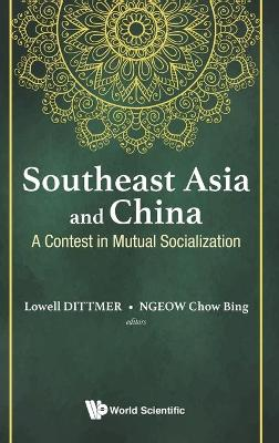 Southeast Asia And China: A Contest In Mutual Socialization by Lowell Dittmer