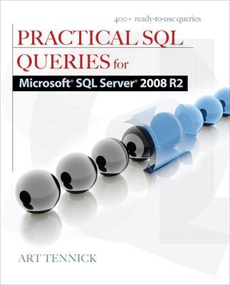 Practical SQL Queries for Microsoft SQL Server 2008 R2 by Art Tennick