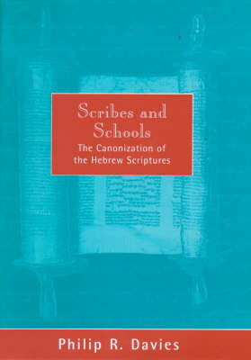 Scribes and Schools: The Canonization of the Hebrew Scriptures by Philip R. Davies