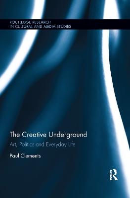 The Creative Underground: Art, Politics and Everyday Life book