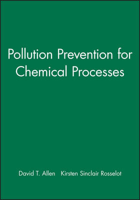 Pollution Prevention for Chemical Processes by David T. Allen