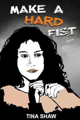 Make a Hard Fist by Tina Shaw