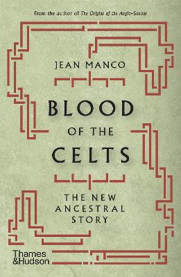 Blood of the Celts: The New Ancestral Story by Jean Manco