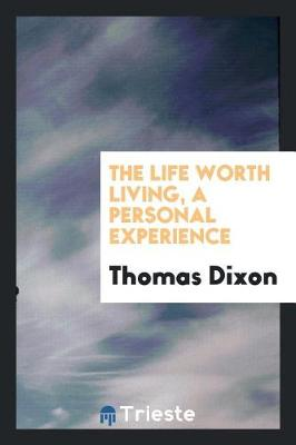 Life Worth Living, a Personal Experience by Thomas Dixon