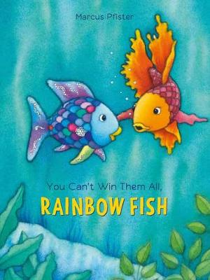 You Can't Win Them All Rainbow Fish by Marcus Pfister