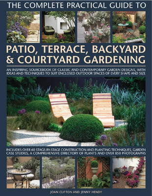 Complete Practical Guide to Patio, Terrace, Backyard and Courtyard Gardening by Joan Clifton