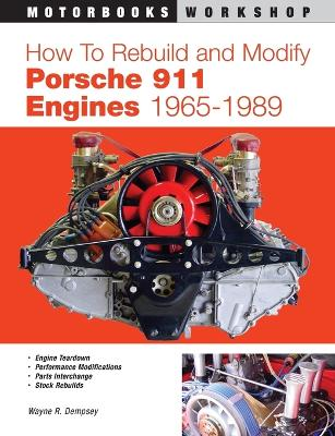 How to Rebuild and Modify Porsche 911 Engines 1965-1989 by Wayne Dempsey