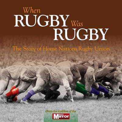When Rugby Was Rugby by Neil Palmer