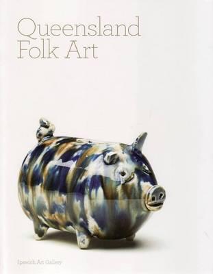 Queensland Folk Art by Judith McKay