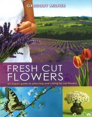 Fresh Cut Flowers by Gregory Milner