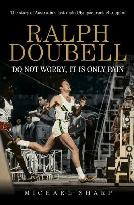 Ralph Doubell: Do Not Worry, it is Only Pain by Michael Sharp