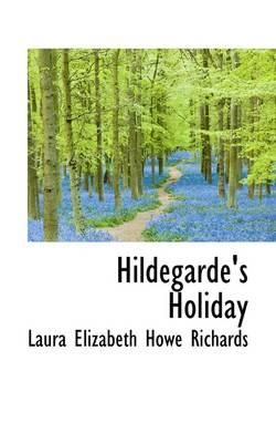 Hildegarde's Holiday by Laura Elizabeth Howe Richards
