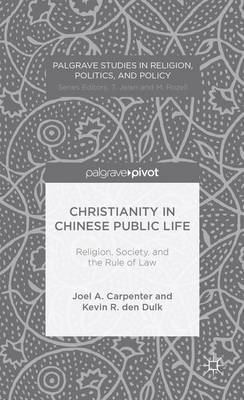 Christianity in Chinese Public Life: Religion, Society, and the Rule of Law by Joel Carpenter