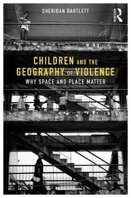 Children and the Geography of Violence by Sheridan Bartlett