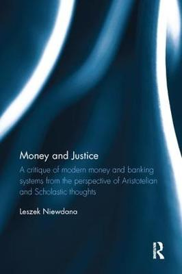 Money and Justice: A critique of modern money and banking systems from the perspective of Aristotelian and Scholastic thoughts book