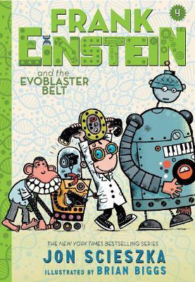 Frank Einstein and the EvoBlaster Belt: Book Four by Jon Scieszka