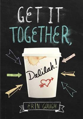 Get It Together, Delilah! by Erin Gough