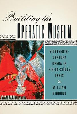 Building the Operatic Museum by William Gibbons