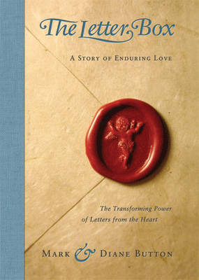 The Letter Box: A Story of Enduring Love the Transforming Power of Letters from the Heart by Mark Button