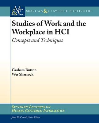 Studies of Work and the Workplace in HCI by Graham Button