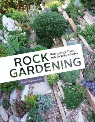 Rock Gardening by Joseph Tychonievich