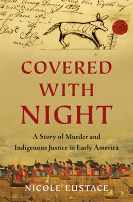 Covered with Night: A Story of Murder and Indigenous Justice in Early America book
