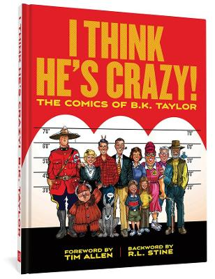 I Think He's Crazy!: The Art of B.K. Taylor from the pages of the National Lampoon by B.K. Taylor