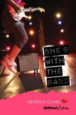 She'S with the Band (Girlfriend Fiction 3) by Georgia Clark