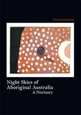 Night skies of Aboriginal Australia by Dianne Johnson