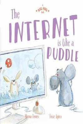 A Big Hug Book: The Internet is Like a Puddle by Shona Innes