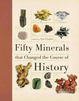 Fifty Minerals That Changed the Course of History by Eric Chaline