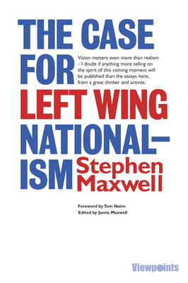 The Case for Left Wing Nationalism by Stephen Maxwell