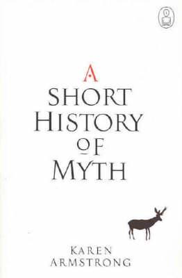 A Short History of Myth: Text Myth Series by Karen Armstrong