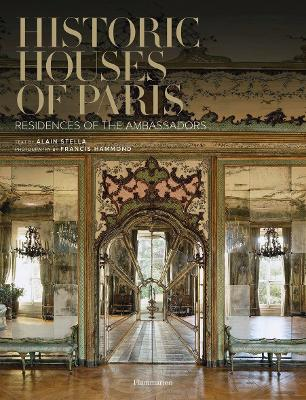 Historic Houses of Paris: Residences of the Ambassadors by Alain Stella