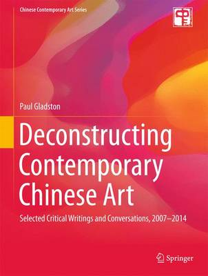Deconstructing Contemporary Chinese Art by Paul Gladston
