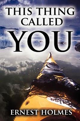 This Thing Called You by Ernest Holmes