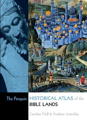 The Penguin Historical Atlas of the Bible Lands by Andrew Jotischky