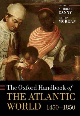 The Oxford Handbook of the Atlantic World: 1450-1850 by Nicholas Canny