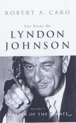 The The Years of Lyndon Johnson The Years Of Lyndon Johnson Vol 3 Master of the Senate v.3 by Robert A Caro