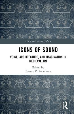 Icons of Sound: Voice, Architecture, and Imagination in Medieval Art book