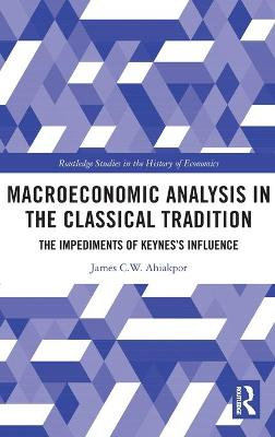 Macroeconomic Analysis in the Classical Tradition: The Impediments Of Keynes's Influence book