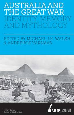 Australia and the Great War by Edited by Michael JK Walsh and Varnava
