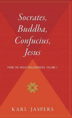 Socrates, Buddha, Confucius, Jesus by Professor Karl Jaspers