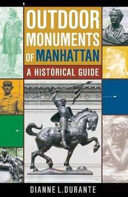 Outdoor Monuments of Manhattan by Dianne L. Durante