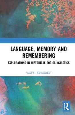 Language, Memory and Remembering: Explorations in Historical Sociolinguistics book