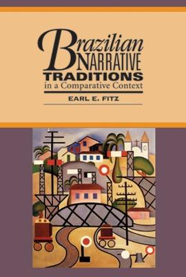 Brazilian Narrative Traditions in a Comparative Text by Earl E. Fitz
