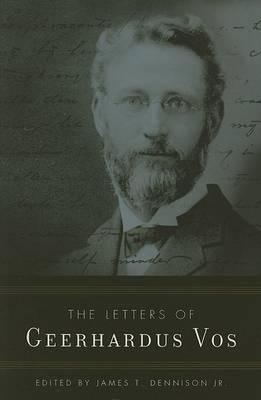 Letters of Geerhardus Vos by Geerhardus Vos
